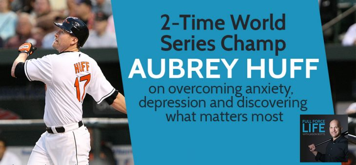 Aubrey Huff – Overcoming Anxiety and Depression