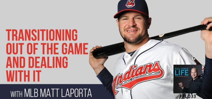 MLB Matt LaPorta: Transitioning Out of The Game and Dealing With It