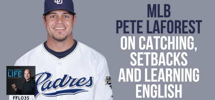 MLB Pete LaForest: Catching, Setbacks and Learning English